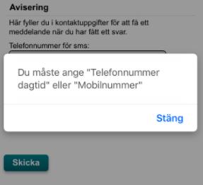 """Skärmdump med texten """"Du måste alltid ange Telefonnummer dagtid eller Mobilnummer"""" i ruta som användaren måste stänga för att komma vidare."""